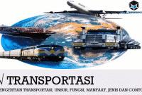 Pengertian Transportasi, Unsur, Fungsi, Manfaat, Jenis dan Contoh