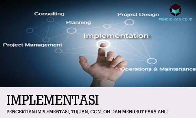 Pengertian Implementasi, Tujuan, Contoh dan Menurut Para Ahli