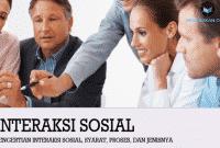Pengertian Interaksi Sosial, Syarat, Proses, dan Jenisnya