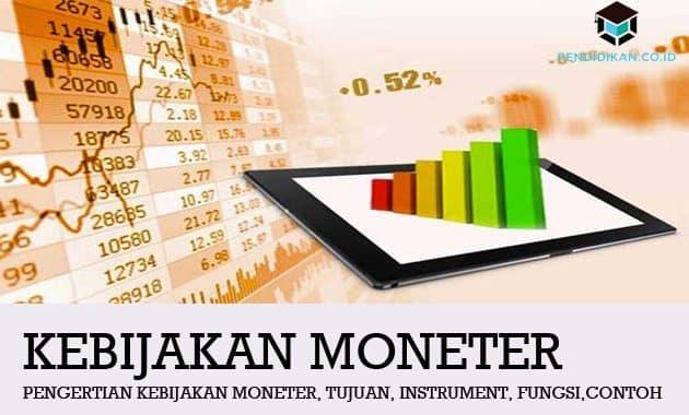 Pengertian Kebijakan Moneter, Tujuan, Instrument, Fungsi,dan Contoh