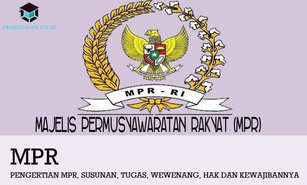 Pengertian MPR, Susunan, Tugas, Wewenang, Hak dan Kewajibannya