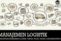 Pengertian Manajemen Logistik, Fungsi, Tugas, Tujuan, dan Manfaatnya