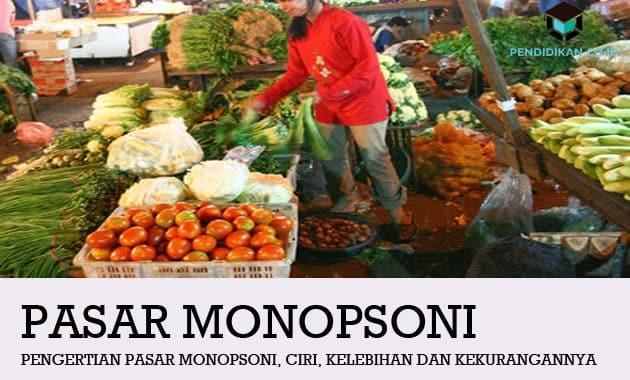 Pengertian Pasar Monopsoni, Ciri, Kelebihan dan Kekurangannya
