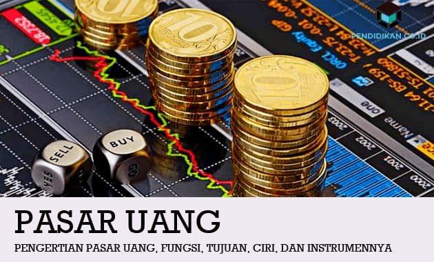 Pengertian Pasar Uang, Fungsi, Tujuan, Ciri, dan Instrumennya
