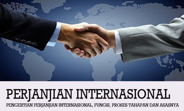 Pengertian Perjanjian Internasional, Fungsi, Proses Tahapan dan Asasnya