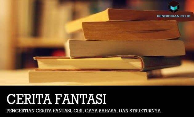 Pengertian Cerita Fantasi, Ciri, Gaya Bahasa, dan Strukturnya
