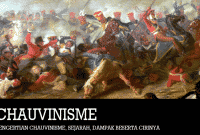 Pengertian Chauvinisme, Sejarah, Dampak Beserta Cirinya