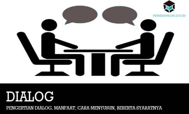 Pengertian Dialog, Manfaat, Cara Menyusun, dan Syaratnya