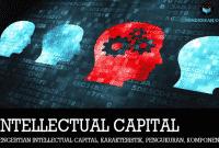 Pengertian Intellectual Capital, Karakteristik, Pengukuran, Komponen dan Teori