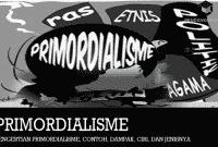 Pengertian Primordialisme, Contoh, Dampak, Ciri, dan Jenisnya