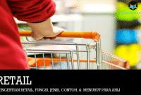 Pengertian Retail, Fungsi, Jenis, Contoh, & Menurut Para Ahli