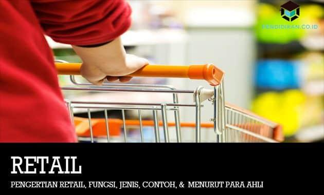 Pengertian Retail, Fungsi, Jenis, Contoh, Menurut Para Ahli