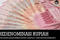 Pengertian Redenominasi Rupiah, Manfaat, Tahapan dan Resikonya