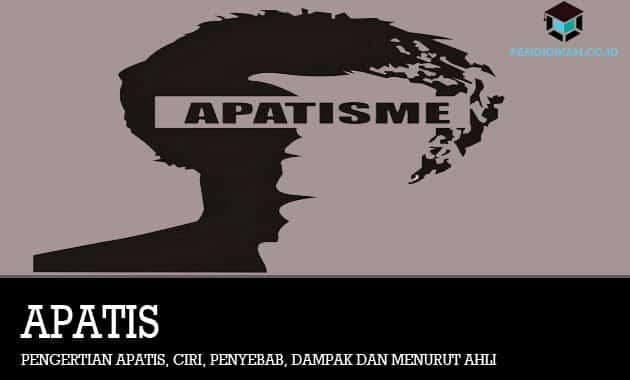 Pengertian Apatis, Ciri, Penyebab, Dampak dan Menurut Ahli