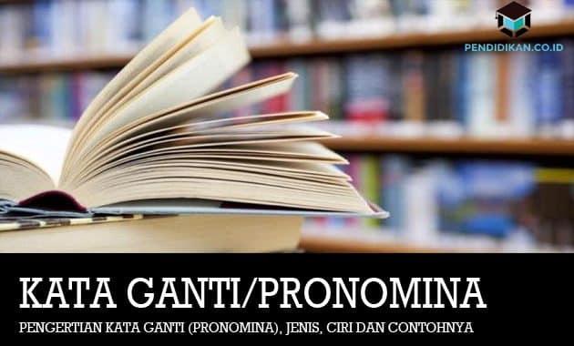 Pengertian Kata Ganti (Pronomina), Jenis, Ciri dan Contohnya