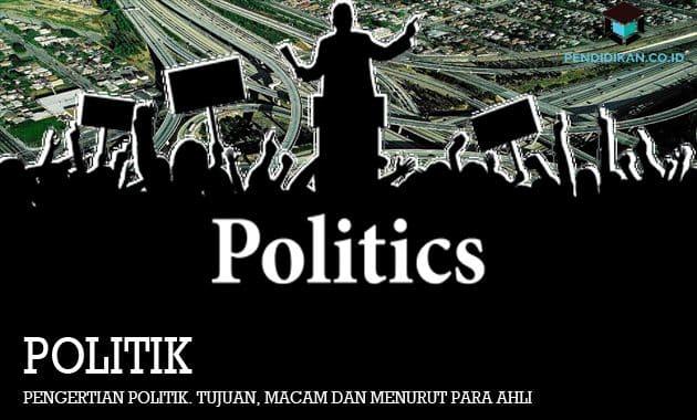 Pengertian Politik. Tujuan, Macam dan Menurut Para Ahli