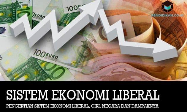 Pengertian Sistem Ekonomi Liberal, Ciri, Negara dan Dampaknya