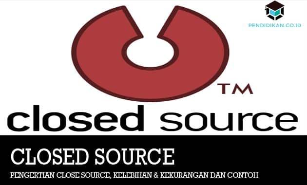 Pengertian Close Source, kelebihan & Kekurangan dan Contoh