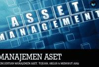 Pengertian Manajemen Aset, Tujuan, Siklus & Menurut Ahli