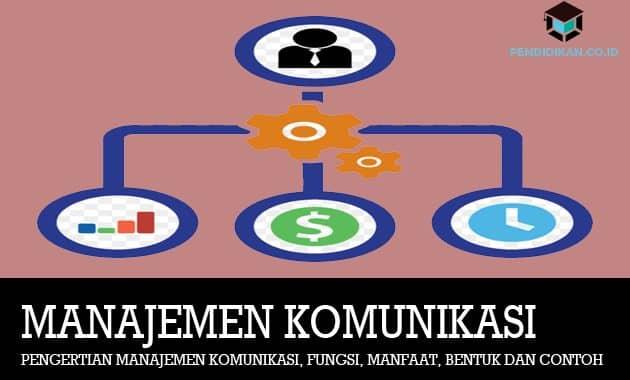 Pengertian Manajemen Komunikasi, Fungsi, Manfaat, Bentuk dan Contohnya