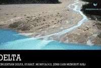 Pengertian Delta, Syarat, Morfologi, Jenis dan Menurut Ahli