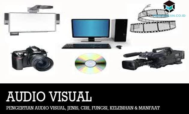 Pengertian Audio Visual, Jenis, Ciri, Fungsi, Kelebihan & Manfaat