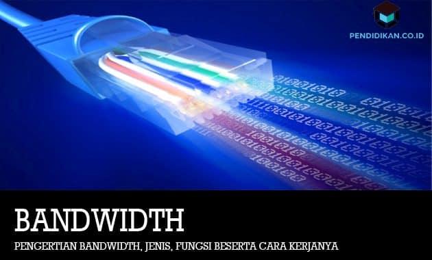 Pengertian Bandwidth, Jenis, Fungsi Beserta Cara Kerjanya