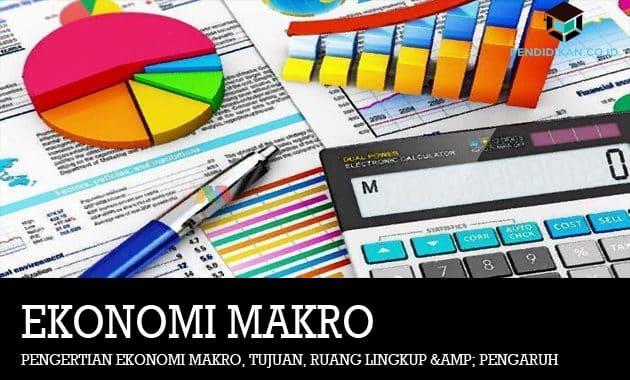 Pengertian Ekonomi Makro, Tujuan, Ruang Lingkup & Pengaruh