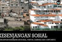 Pengertian Kesenjangan Sosial, Faktor, Dampak dan Contohnya