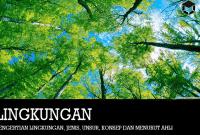 Pengertian Lingkungan, Jenis, Unsur, Konsep dan Menurut Ahli