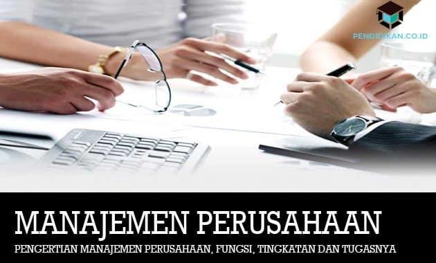 Pengertian Manajemen Perusahaan, Fungsi, Tingkatan dan Tugasnya