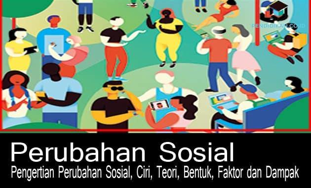 Pengertian Perubahan Sosial, Ciri, Teori, Bentuk, Faktor dan Dampak