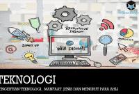 Pengertian Teknologi, Manfaat, Jenis dan Menurut Para Ahli