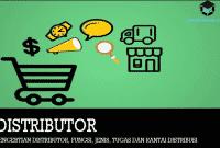 Pengertian Distributor, Fungsi, Jenis, Tugas dan Rantai Distribusi