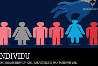 Pengertian Individu, Ciri, Karakteristik dan Menurut Ahli