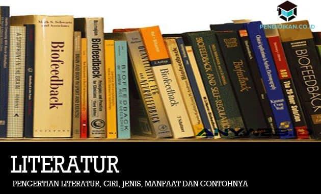 Pengertian Literatur, Ciri, Jenis, Manfaat dan Contohnya